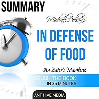 Michael Pollan's In Defense of Food: An Eater's Manifesto Summary                   By:                                                                                                                                 Ant Hive Media                               Narrated by:                                                                                                                                 Paige McKinney                      Length: 30 mins     1 rating     Overall 4.0