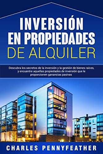 Inversión en propiedades de alquiler: Descubra los secretos de la inversión y la gestión de bienes raíces, y encuentre aquellas propiedades de inversión que le proporcionen ganancias pasivas eBook: Pennyfeather, Charles: Amazon.es: