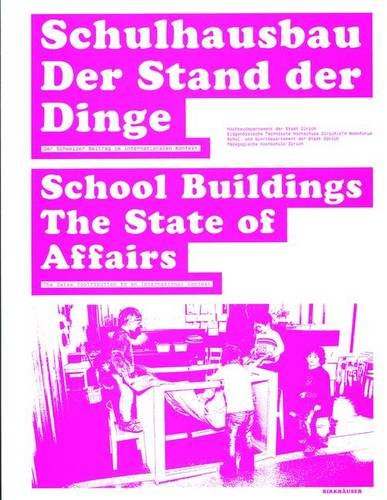 Schulhausbau. Der Stand der Dinge / School Buildings. The State of Affairs: Der Schweizer Beitrag im internationalen Kontext / The Swiss Contribution in an International Context