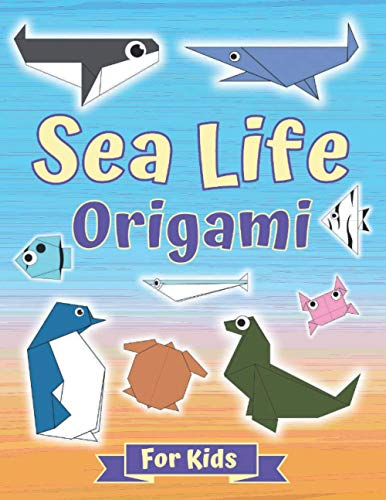 Sea Life Origami For Kids: Origami Fish and Other Sea Creatures, Perfect for Beginners ith Step- By-Step Instructions, Great Way To Boost Imagination.
