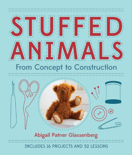 Compare Textbook Prices for Stuffed Animals: From Concept to Construction  ISBN 9781454703648 by Glassenberg, Abigail Patner