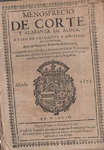 Menosprecio de Corte y Alabanza de Aldea. / Aviso de Privados, y doctrina de Cortesanos, Arte de Marear, y Trabajos de Galera.