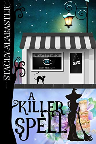 A Killer Spell (Private Eye Witch Cozy Mystery Book 9) by [Stacey Alabaster]