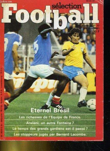 SELECTION FOOTBALL N°17. ETERNEL BRESIL, LES RICHESSE DE L'EQUIPE DE FRANCE, ANZIANI, LES STPOPPEURS JUGES PAR BERNARD LACOMBE...