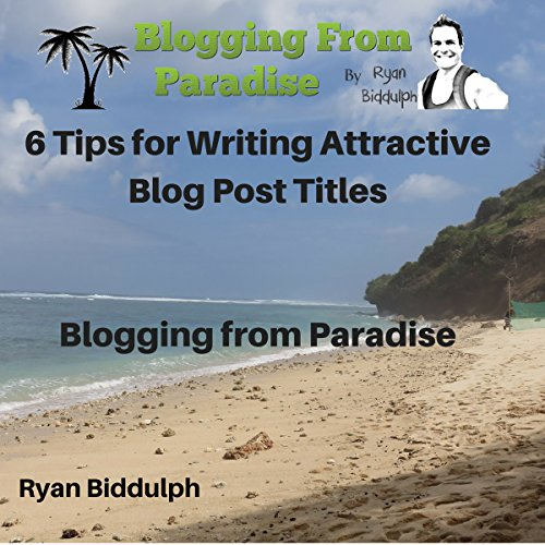 6 Tips for Writing Attractive Blog Post Titles: Blogging from Paradise                   By:                                                                                                                                 Ryan Biddulph                               Narrated by:                                                                                                                                 Josh Ray                      Length: 33 mins     10 ratings     Overall 3.5