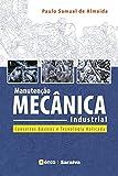 Manutenção Mecânica Industrial – Conceitos Básicos e Tecnologia Aplicada
