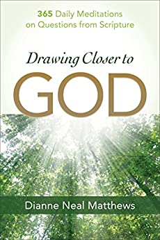 Drawing Closer to God: 365 Daily Meditations on Questions from Scripture by [Dianne Neal Matthews]