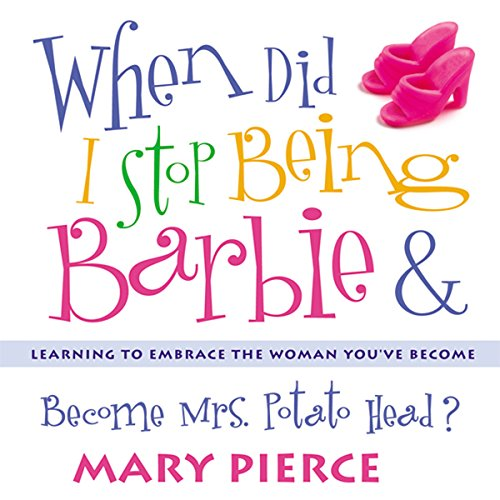 When Did I Stop Being Barbie and Become Mrs. Potato Head? audiobook cover art