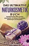 Naturkosmetik -Das ultimative Buch: Naturkosmetik selber machen statt kaufen, mit diesen 115...