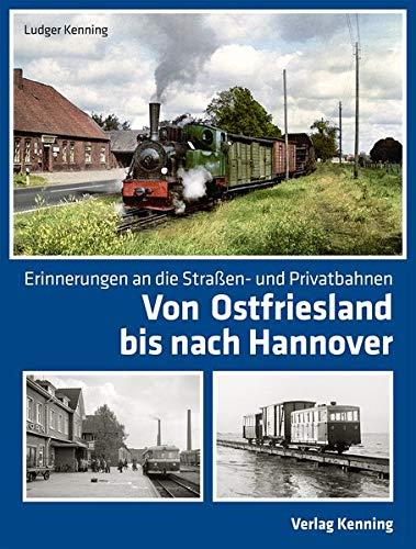 Von Ostfriesland bis nach Hannover: Erinnerungen an die Straßen- und Privatbahnen