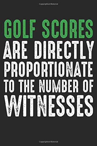 Golf Scores Are Directly Proportionate To The Number Of Witnesses: Funny Blank Journal Lined Notebook