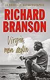 Richard Branson - Virgin, mon destin