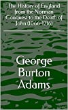 The History of England from the Norman Conquest to the Death of John...