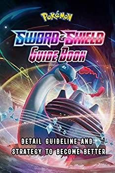Pokemon Sword & Shield Guide Book  Detail Guideline and Strategy to Become Better  Pokemon Handbook