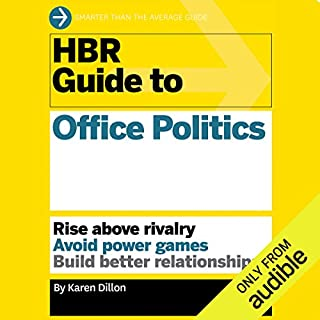 HBR Guide to Office Politics                   Written by:                                                                                                                                 Harvard Business Review,                                                                                        Karen Dillon                               Narrated by:                                                                                                                                 Liisa Ivary                      Length: 4 hrs and 12 mins     3 ratings     Overall 5.0