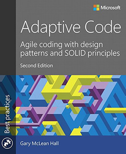 Adaptive Code: Agile coding with design patterns and SOLID principles (Developer Best Practices) (English Edition)