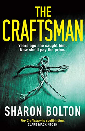 The Craftsman: It starts with a funeral, ends with a death. ''Bolton at her best' Guardian by [Sharon Bolton]