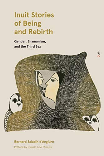 Inuit Stories of Being and Rebirth: Gender, Shamanism, and the Third Sex (Contemporary Studies on the North, 6)