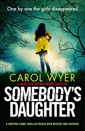 Somebody's Daughter: A gripping crime thriller packed with mystery and suspense (Detective Natalie Ward Book 7) by [Carol Wyer]