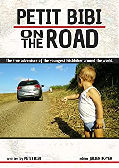 Petit Bibi on the Road: The true adventures of the youngest hitchhikers on his trip around the world. by [Petit Bibi, Julien Boyer]