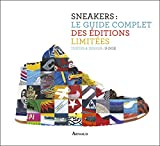 Sneakers : le guide complet des éditions limitées: Textes et design :...