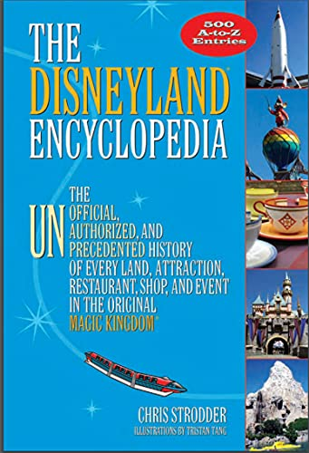 The Disneyland Encyclopedia: The Unofficial, Unauthorized, and Unprecedented History of Every Land, Attraction, Restaurant, Shop,... (English Edition)