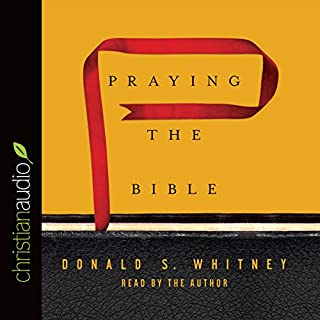 Praying the Bible                   By:                                                                                                                                 Donald S. Whitney                               Narrated by:                                                                                                                                 Donald S. Whitney                      Length: 2 hrs and 3 mins     3 ratings     Overall 4.7