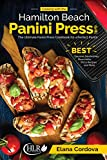 Cooking with the Hamilton Beach Panini Press Grill: The Ultimate Panini Press Cookbook for a Perfect...