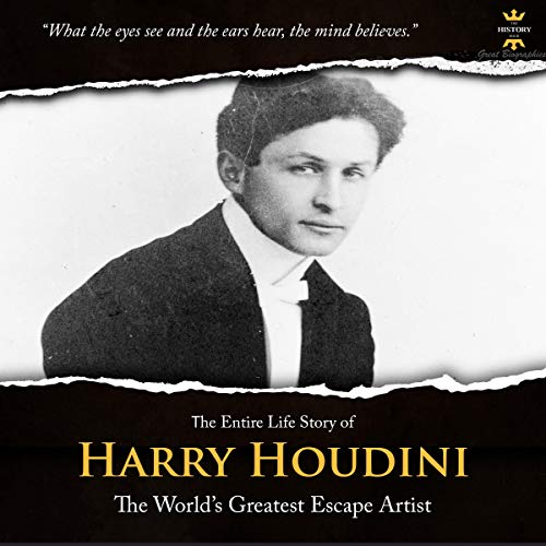 The Entire Life Story of Harry Houdini: A Brilliant Showman cover art