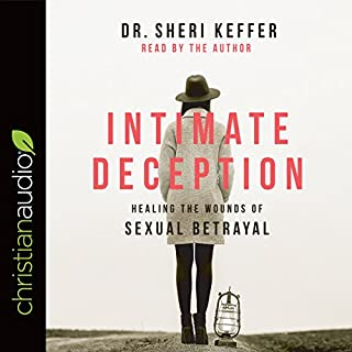 Intimate Deception     Healing the Wounds of Sexual Betrayal              By:                                                                                                                                 Dr. Sheri Keffer                               Narrated by:                                                                                                                                 Dr. Sheri Keffer                      Length: 10 hrs and 54 mins     53 ratings     Overall 4.9