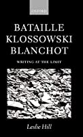 Bataille, Klossowski, Blanchot: Writing at the Limit