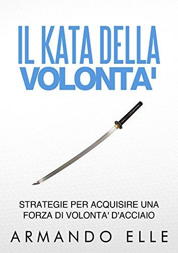 Il Kata della Volontà: Strategie per acquisire una forza di volontà d'acciaio
