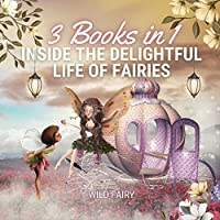 Inside the Delightful Life of Fairies: 3 Books in 1