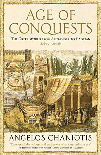 Age of Conquests: The Greek World from Alexander to Hadrian (336 BC – AD 138) (The Profile History of the Ancient World Series) (English Edition)