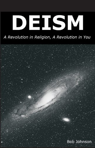 Compare Textbook Prices for Deism: A Revolution in Religion, a Revolution in You  ISBN 9780989635509 by Johnson, Bob