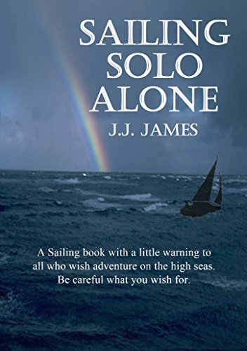 Sailing Solo Alone: A sailing book with a warning: if you're lucky you'll get away with it, if not you'll die... (English Edition)