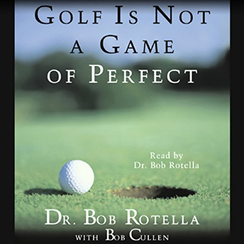 Golf Is Not a Game of Perfect                   By:                                                                                                                                 Dr. Bob Rotella,                                                                                        Bob Cullen                               Narrated by:                                                                                                                                 Dr. Bob Rotella                      Length: 1 hr and 32 mins     1,050 ratings     Overall 4.6