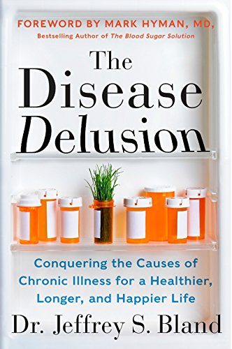 The Disease Delusion: Conquering the Causes of Chronic Illness for a Healthier, Longer, and Happier