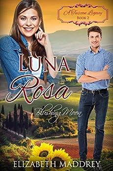 [Elizabeth Maddrey, A Tuscan Legacy]のLuna Rosa: Blushing Moon (A Tuscan Legacy Book 2) (English Edition)