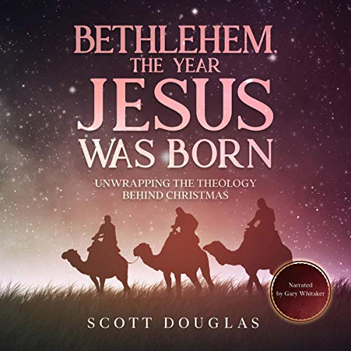 Bethlehem, the Year Jesus Was Born Audiobook By Scott Douglas cover art