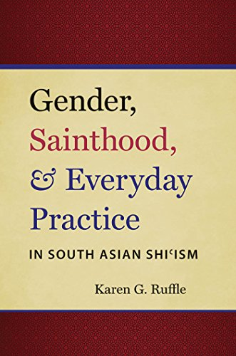 Gender, Sainthood, and Everyday Practice in South Asian Shi'ism