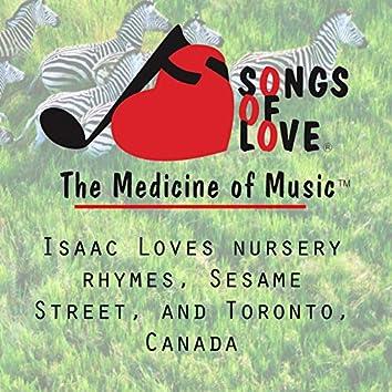 Isaac Loves Nursery Rhymes, Sesame Street, and Toronto, Canada