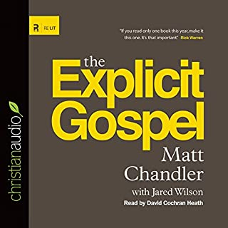 The Explicit Gospel                   By:                                                                                                                                 Matt Chandler                               Narrated by:                                                                                                                                 David Cochran Heath                      Length: 7 hrs and 20 mins     339 ratings     Overall 4.6