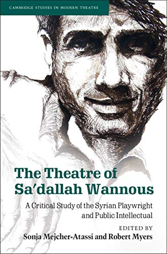 The Theatre of Sa'dallah Wannous: A Critical Study of the Syrian Playwright and Public Intellectual (Cambridge Studies in Modern Theatre) (English Edition)