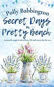 Secret Days in Pretty Beach: A heart-warming, feel-good romantic love story by the sea for 2021. (Secrets in Pretty Beach Book 3)