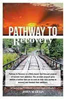Pathway to Recovery: A Spiritually Based Program of Recovery