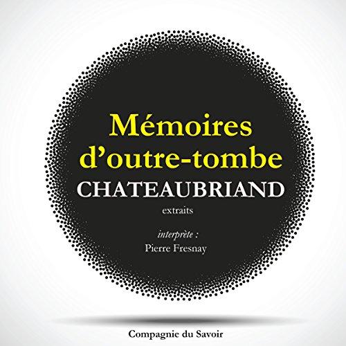 Couverture de Les mémoires d'Outre-Tombe. Extraits