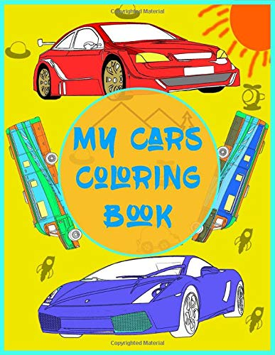 My Cars Coloring book: cars coloring book for kids age 2-4,6-4,40 pages with big size ,fun coloring book for children,preschool coloring book age 2 ,for boys ,toddlers