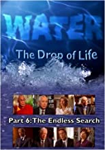 Water, The Drop of Life: The Endless Search