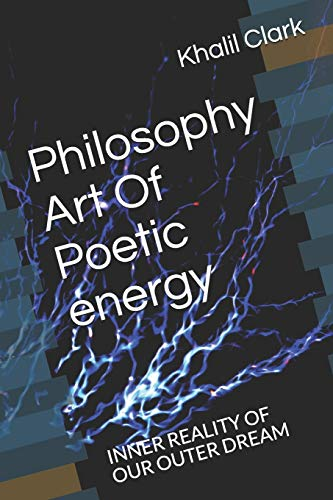 Compare Textbook Prices for Philosophy Art Of Poetic energy: INNER REALITY OF OUR OUTER DREAM POETRY SERIES  ISBN 9798550197691 by Clark, Khalil,Clark, khalil D